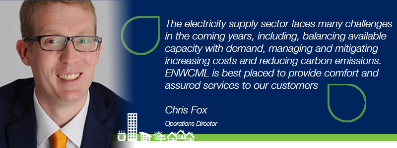 """Quote from Chris Fox, Operations Director. """"The electricity supply sector faces many challenges in the coming years, including balancing available capacity with demand, managing and mitigating increasing costs and reducing carbon emissions. ENWCML is best placed to provide comfort and assured services to our customers""""."""